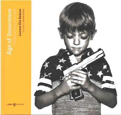 couverture du livre Age of innocence : children & guns in the USA