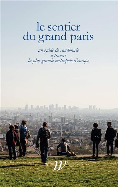 couverture du livre Le sentier du Grand Paris : un guide de randonnée à travers la plus grande métropole d'Europe